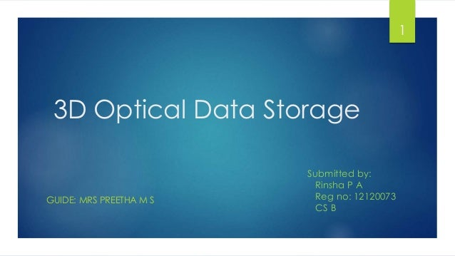 3D Optical Data Storage  GUIDE: MRS PREETHA M S  Submitted by:  Rinsha P A  Reg no: 12120073  CS B  1