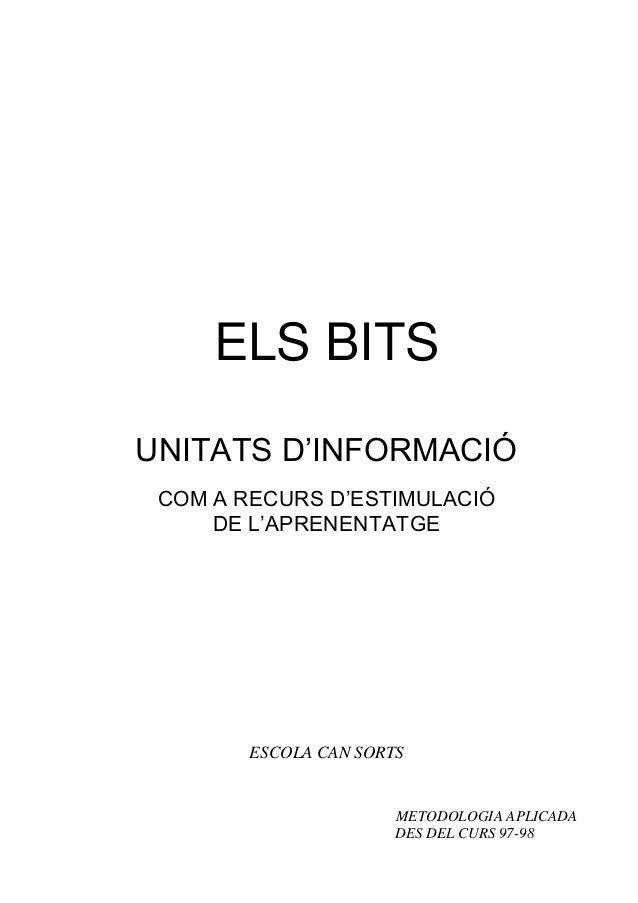 ELS BITSUNITATS D'INFORMACIÓ COM A RECURS D'ESTIMULACIÓ     DE L'APRENENTATGE        ESCOLA CAN SORTS                     ...