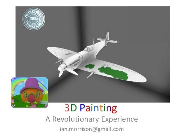 3D PaintingA Revolutionary Experience    ian.morrison@gmail.com