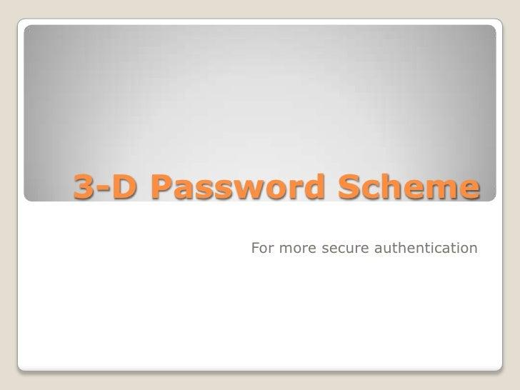 3-D Password Scheme<br />For more secure authentication<br />