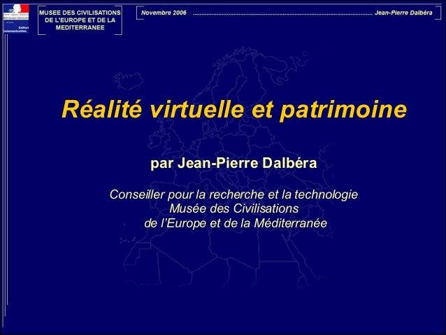 Réalité virtuelle et patrimoine ! par Jean-Pierre Dalbéra !  Conseiller pour la recherche et la technologie Musée des Civi...