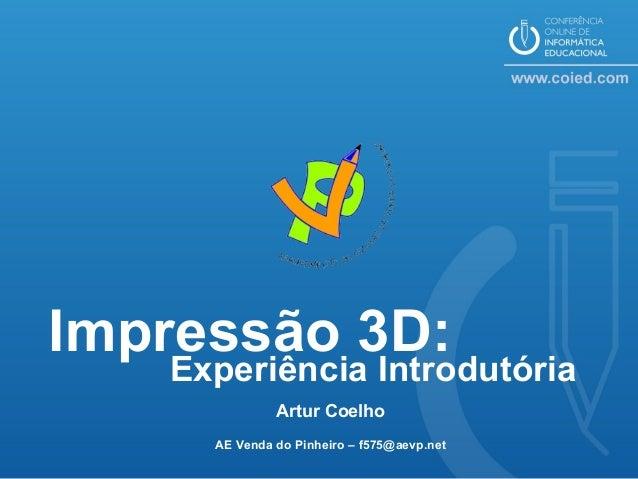 Impressão 3D: Experiência Introdutória Artur Coelho AE Venda do Pinheiro – f575@aevp.net