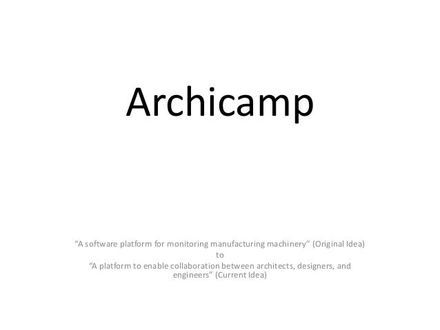 "Archicamp""A software platform for monitoring manufacturing machinery"" (Original Idea)                                     ..."