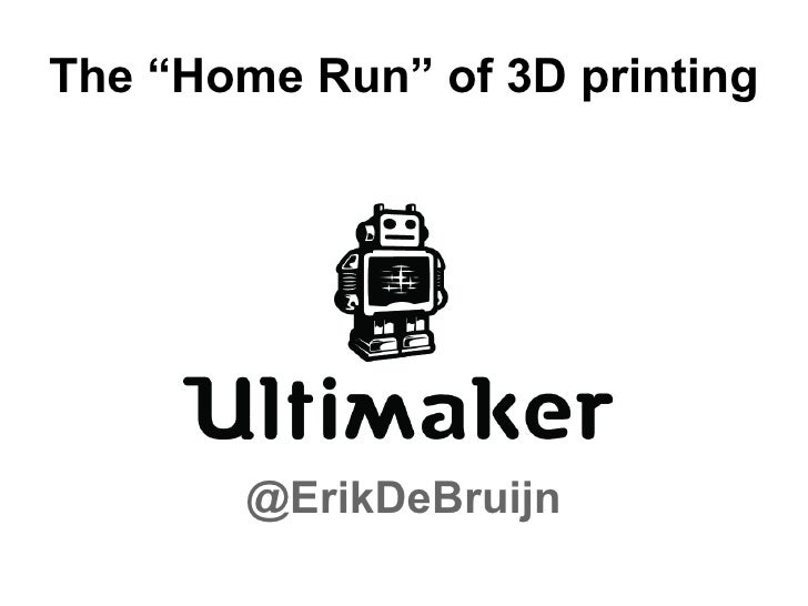 "The ""Home Run"" of 3D printing <ul><li>@ErikDeBruijn </li></ul>"