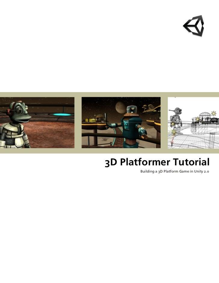 3D Platformer Tutorial       Building a 3D Platform Game in Unity 2.0