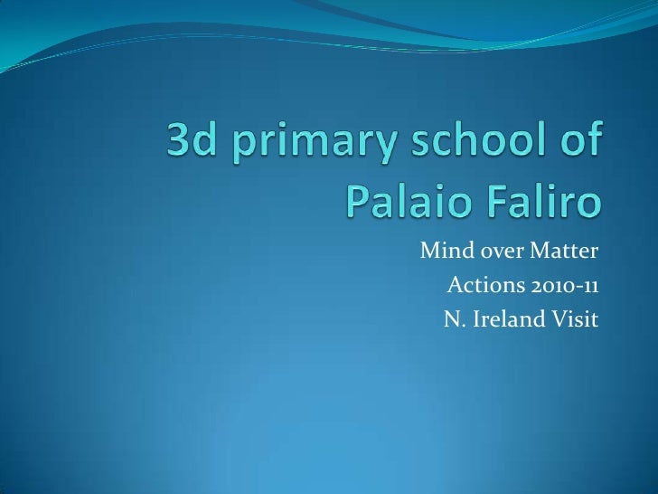 3d primary school of PalaioFaliro<br />Mind over Matter<br />Actions 2010-11<br />N. Ireland Visit<br />
