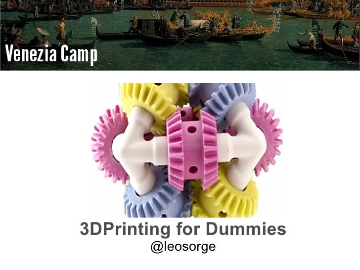 3DPrinting for Dummies       @leosorge