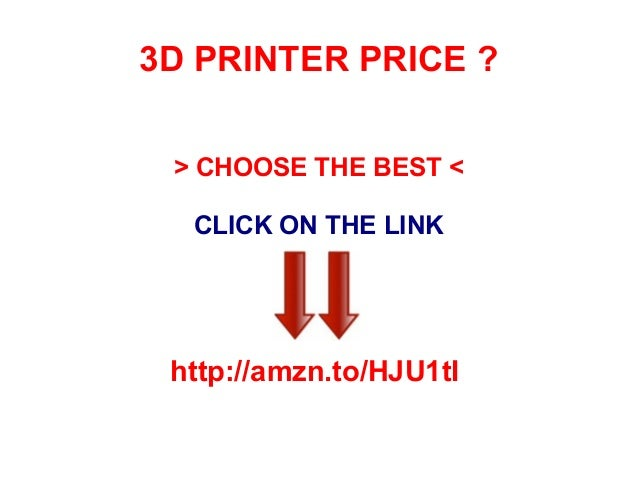3D PRINTER PRICE ? > CHOOSE THE BEST < CLICK ON THE LINK  http://amzn.to/HJU1tI