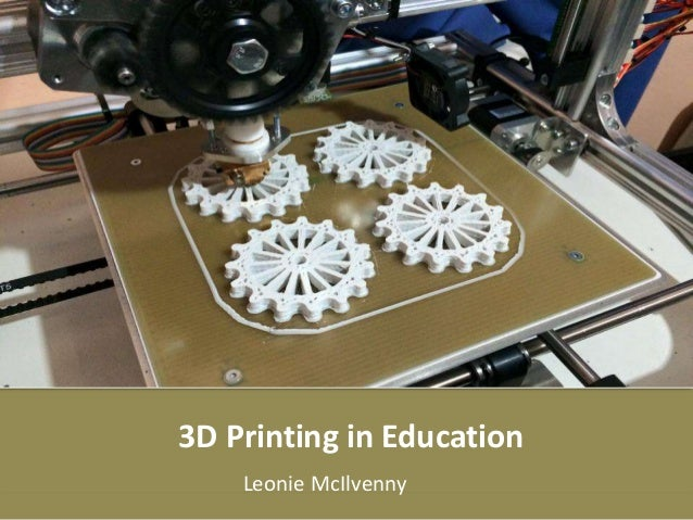 3D Printing in Education Leonie McIlvenny