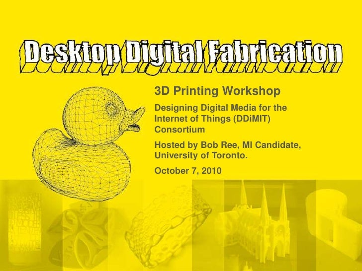 3D Printing Workshop<br />Designing Digital Media for the Internet of Things (DDiMIT) Consortium<br />Hosted by Bob Ree, M...