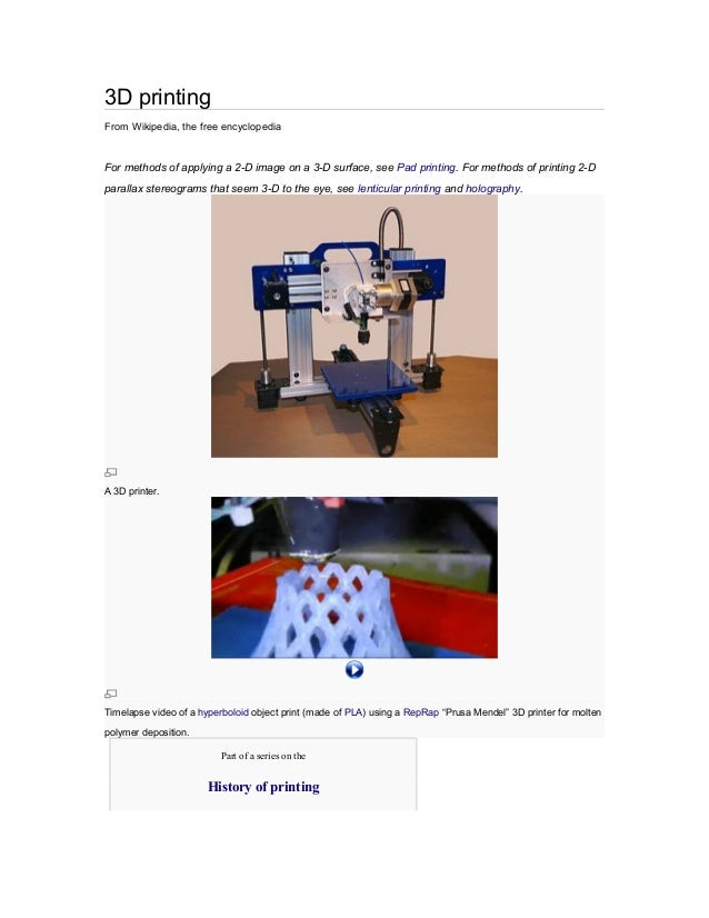 3D printingFrom Wikipedia, the free encyclopediaFor methods of applying a 2-D image on a 3-D surface, see Pad printing. Fo...