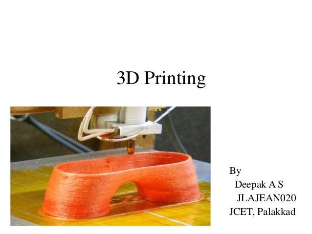 3D Printing By Deepak A S JLAJEAN020 JCET, Palakkad