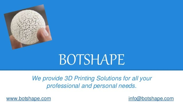 BOTSHAPE We provide 3D Printing Solutions for all your professional and personal needs. www.botshape.com info@botshape.com