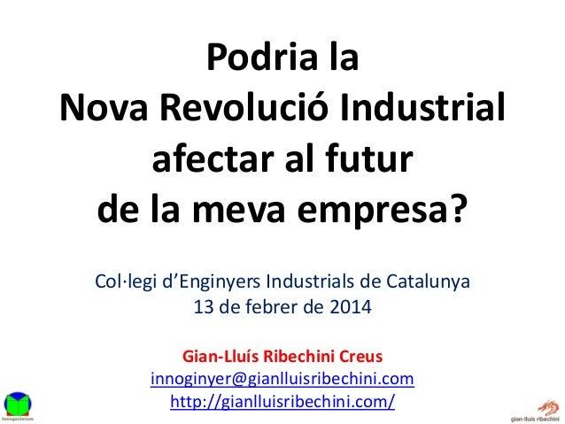 Podria la Nova Revolució Industrial afectar al futur de la meva empresa? Col·legi d'Enginyers Industrials de Catalunya 13 ...