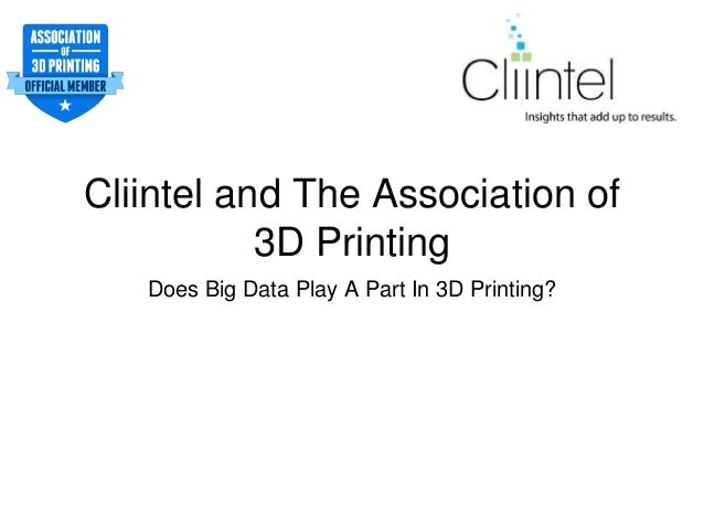 Cliintel and The Association of 3D Printing Does Big Data Play A Part In 3D Printing?