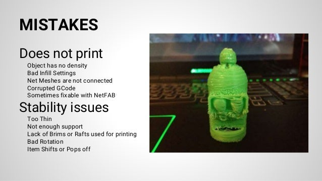 MISTAKES Does not print Object has no density Bad Infill Settings Net Meshes are not connected Corrupted GCode Sometimes f...