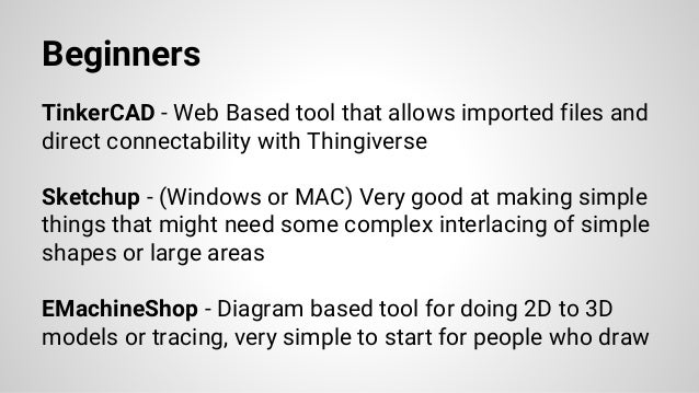Beginners TinkerCAD - Web Based tool that allows imported files and direct connectability with Thingiverse Sketchup - (Win...