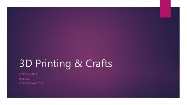 3D Printing & Crafts VICKY SOMMA @TGAW VICKY@TGAW.COM