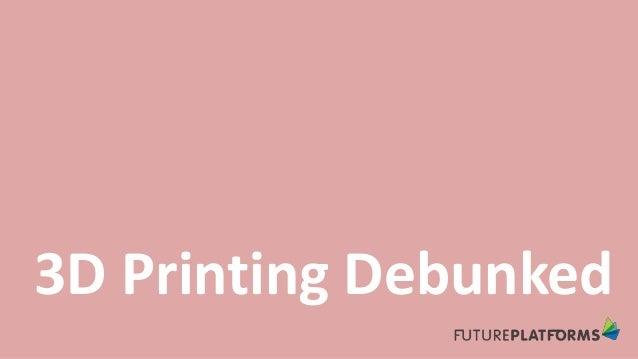 3D Printing Debunked