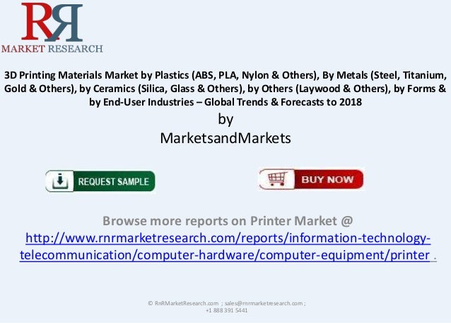 3D Printing Materials Market by Plastics (ABS, PLA, Nylon & Others), By Metals (Steel, Titanium, Gold & Others), by Cerami...
