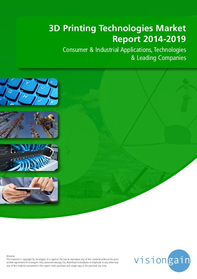 3D Printing Technologies Market Report 2014-2019 Consumer & Industrial Applications, Technologies & Leading Companies ©not...