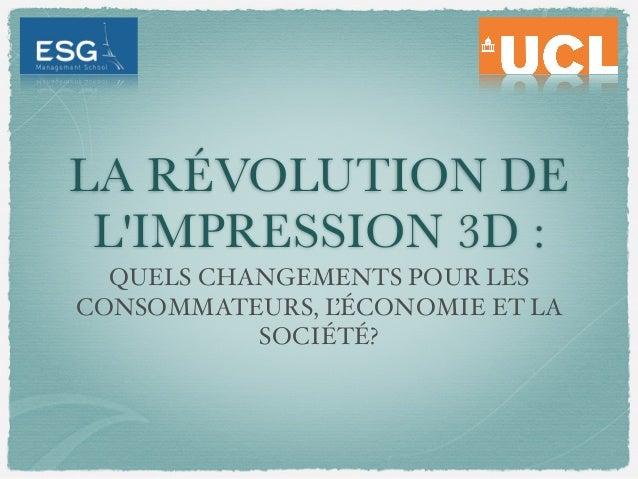 LA RÉVOLUTION DE L'IMPRESSION 3D: QUELS CHANGEMENTS POUR LES CONSOMMATEURS, L 'ÉCONOMIE ET LA SOCIÉTÉ?