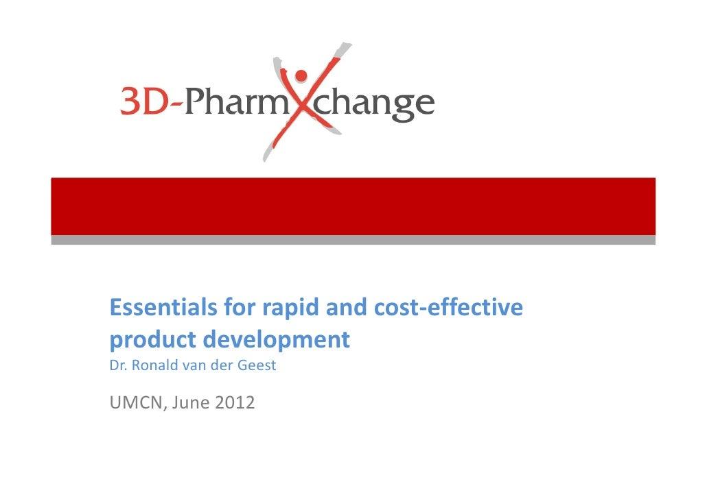 Essentialsforrapidandcost‐effectiveproductdevelopmentDr.RonaldvanderGeestUMCN,June2012