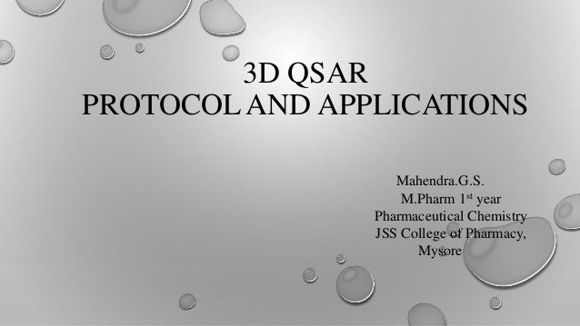 3D QSAR PROTOCOL AND APPLICATIONS Mahendra.G.S. M.Pharm 1st year Pharmaceutical Chemistry JSS College of Pharmacy, Mysore