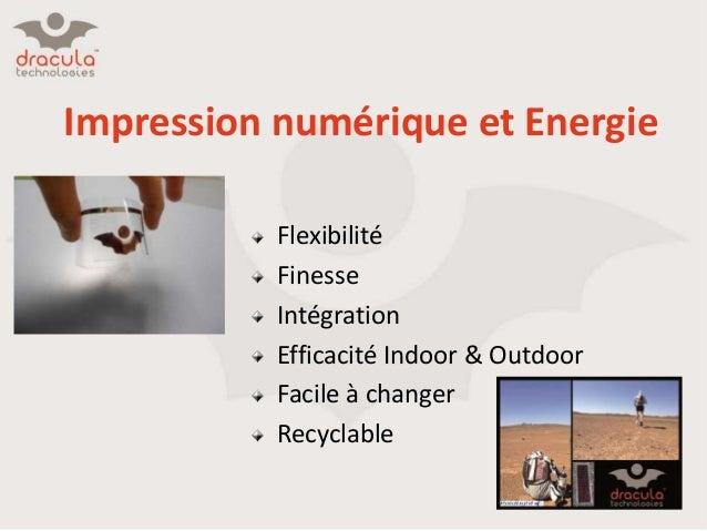 Impression numérique et Energie Flexibilité Finesse Intégration Efficacité Indoor & Outdoor Facile à changer Recyclable
