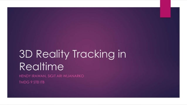 3D Reality Tracking in Realtime HENDY IRAWAN, SIGIT ARI WIJANARKO TMDG 9 STEI ITB