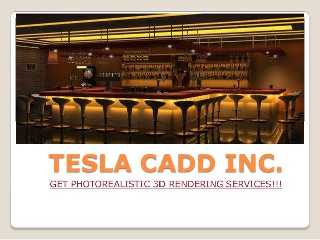 TESLA CADD INC. GET PHOTOREALISTIC 3D RENDERING SERVICES!!!