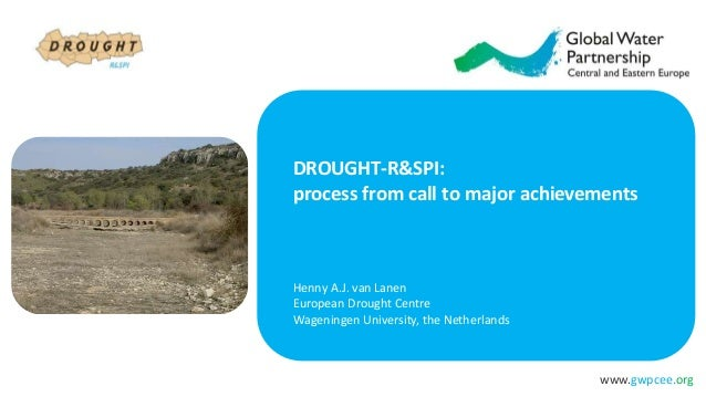 www.gwpcee.org DROUGHT-R&SPI: process from call to major achievements Henny A.J. van Lanen European Drought Centre Wagenin...