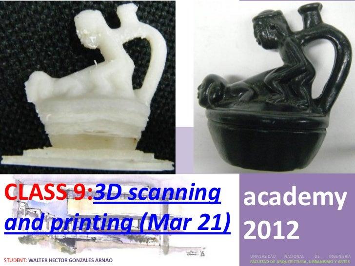 FabCLASS 9:3D scanning academyand printing (Mar 21) 2012                                        UNIVERSIDAD    NACIONAL   ...