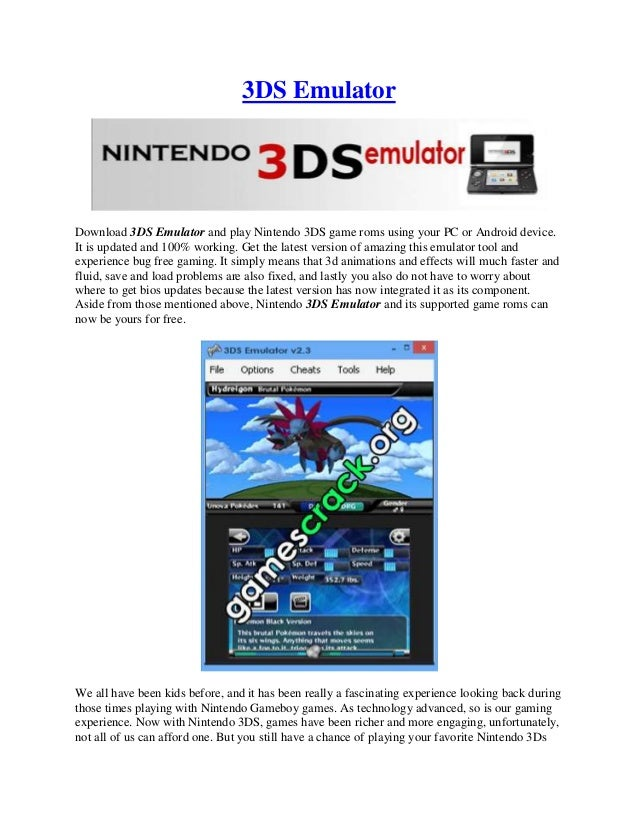 3DS Emulator Download 3DS Emulator and play Nintendo 3DS game roms using your PC or Android device. It is updated and 100%...