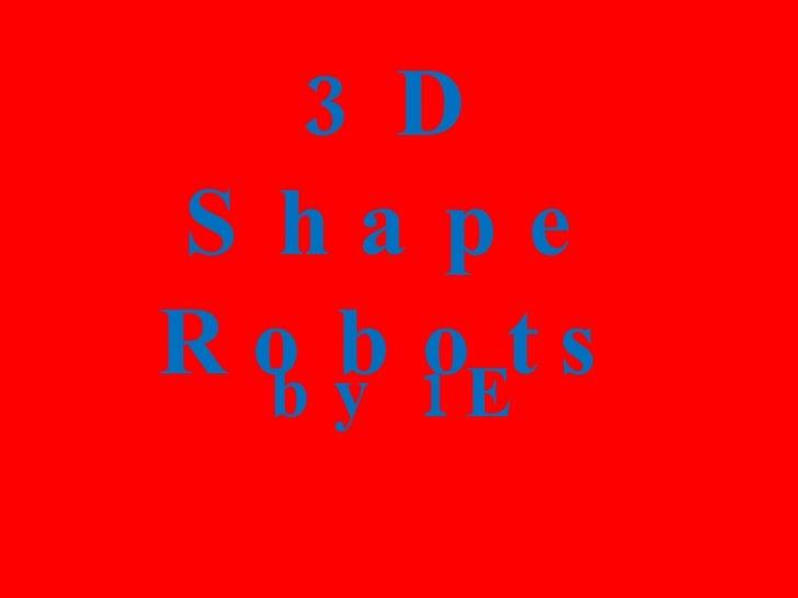 3D Shape Robots by 1E