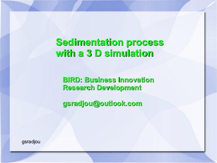 Sedimentation process           with a 3 D simulation            BIRD: Business Innovation            Research Development...