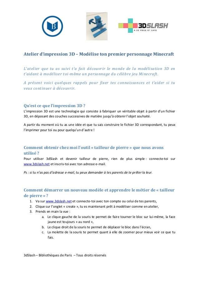 3dSlash – Bibliothèques de Paris – Tous droits réservés Atelier d'impression 3D – Modélise ton premier personnage Minecraf...