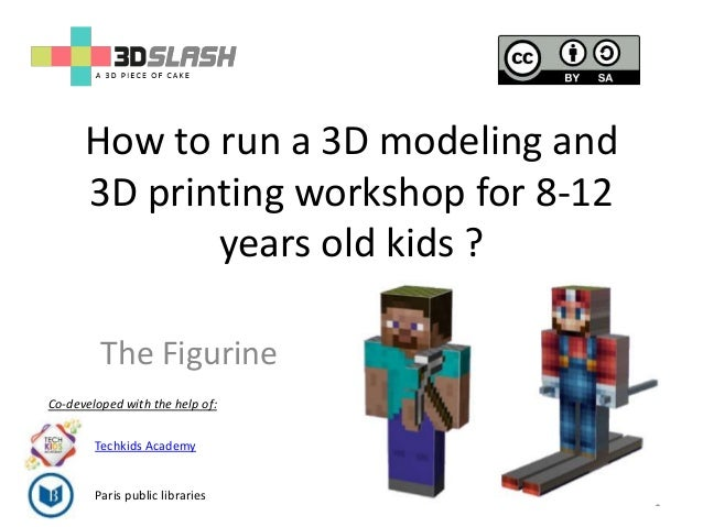 How to run a 3D modeling and 3D printing workshop for 8-12 years old kids ? 1 The Figurine Co-developed with the help of: ...