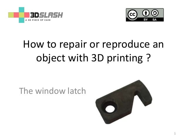 How to repair or reproduce an object with 3D printing ? The window latch 1