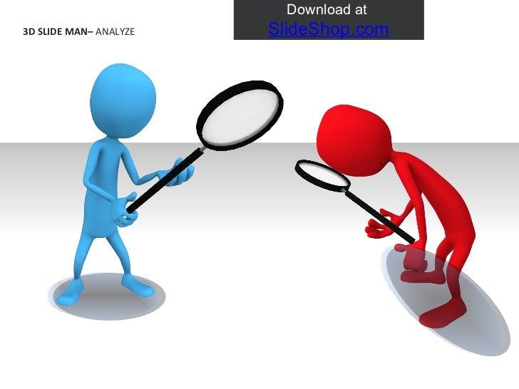 3D SLIDE MAN–  ANALYZE   Download at  SlideShop.com