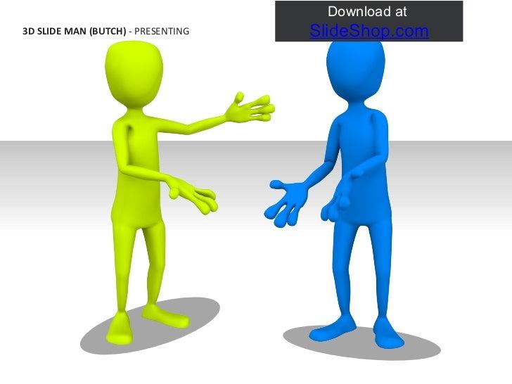 3D SLIDE MAN (BUTCH)  - PRESENTING Download at  SlideShop.com
