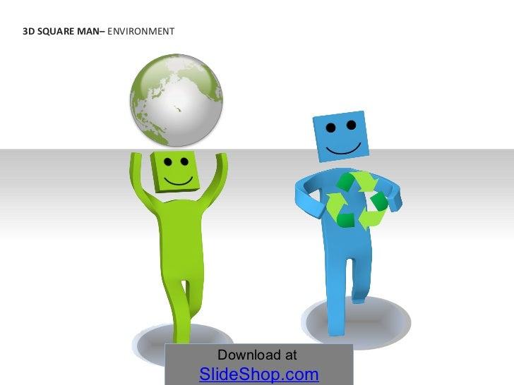 3D SQUARE MAN–  ENVIRONMENT Download at  SlideShop.com