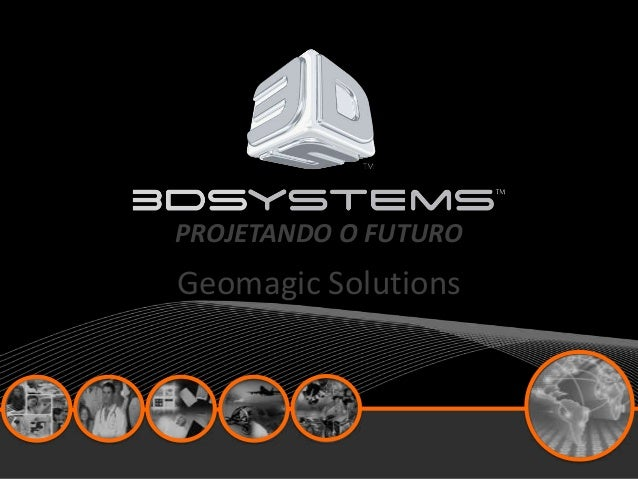 PROJETANDO O FUTURO Creativity Reimagined℠  Geomagic2013 April Solutions
