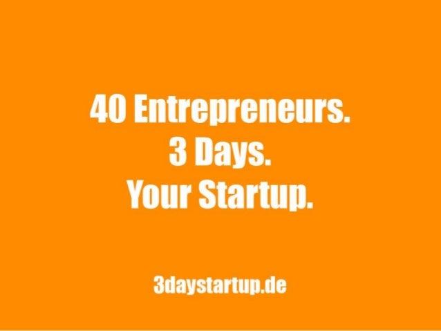 3 Day Startup –Wir versammeln Entrepreneureund gründen Unternehmen in nur 3 Tagen  3 Day Startup Germany - Sponsoring  Das...
