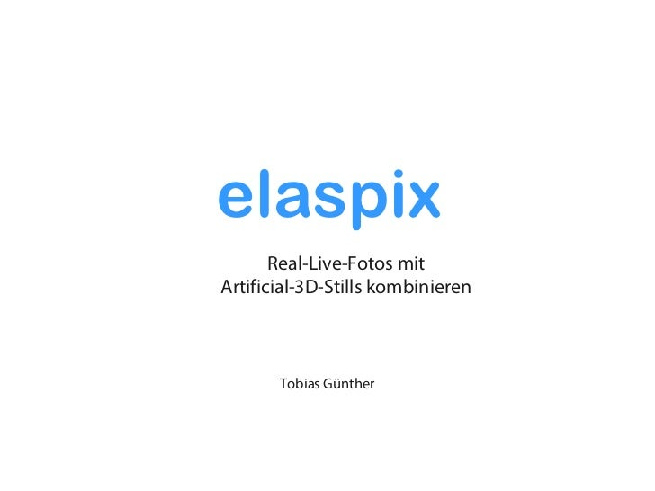 elaspix       Real-Live-Fotos mitArtificial-3D-Stills kombinieren       Tobias Günther