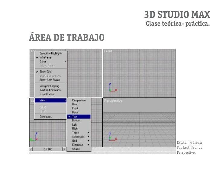 3D STUDIO MAX                   Clase teórica- práctica.  área de trabajo                                  Existen 4 áreas...