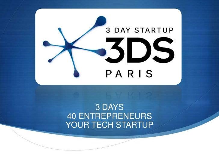3 DAYS<br />40 ENTREPRENEURS<br />YOUR TECH STARTUP<br />