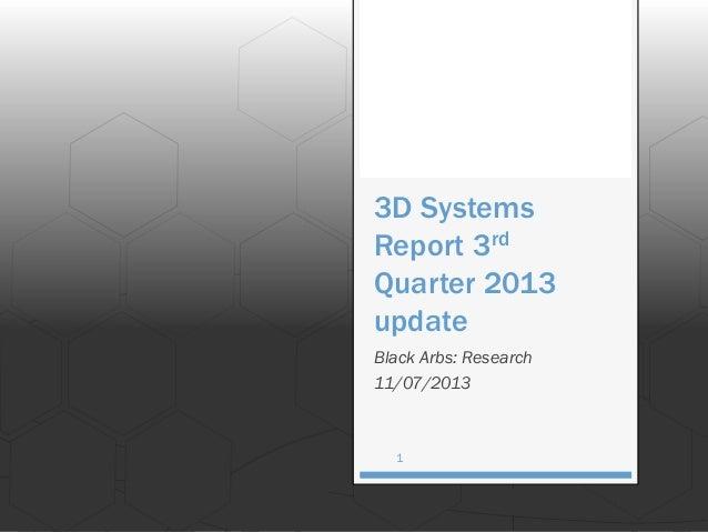 3D Systems Report 3rd Quarter 2013 update Black Arbs: Research 11/07/2013  1