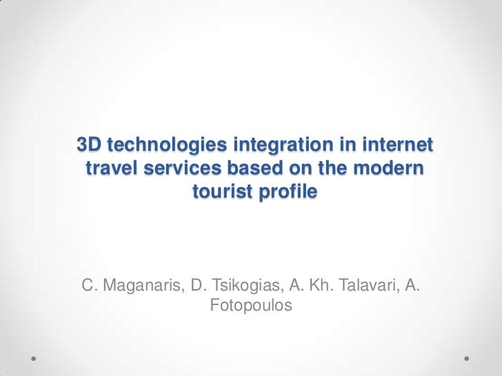 3D technologies integration in internet travel services based on the modern             tourist profileC. Maganaris, D. Ts...