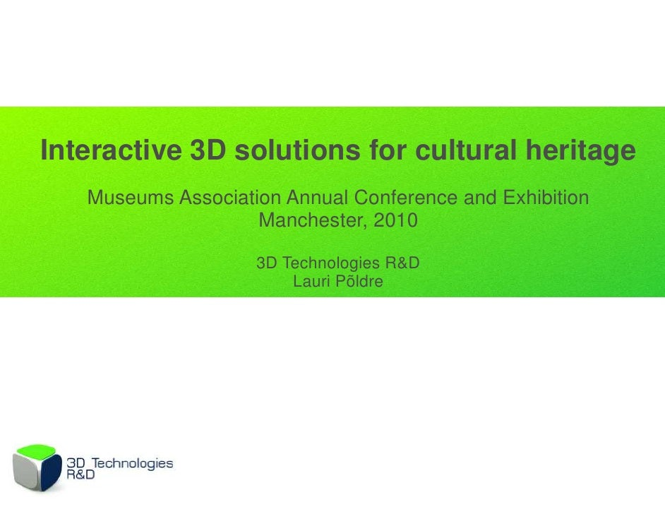 Interactive 3D solutions for cultural heritage   Museums Association Annual Conference and Exhibition                    M...